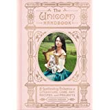 The Unicorn Handbook: A Spellbinding Collection of Literature, Lore, Art, Recipes, and Projects (The Enchanted Library)