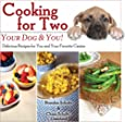 Cooking for Two: Your Dog & You!: Delicious Recipes for You and Your Favorite Canine