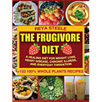 The Frugivore Diet: A Healing Diet For Weight Loss, Heart Disease, Chronic Disease, and Everyday Thrivation (English…