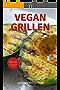 Vegan Grillen: 24 Vegane Gerichte vom Grill - Grill Rezepte für Veganer und Vegetarier - Das Grillbuch für den Sommer mit Veganen Smoothies
