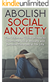 Abolish Social Anxiety: The Ultimate Guide to Overcome Social Anxiety and Become More Sociable in Life
