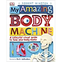 My Amazing Body Machine : A Colourful Visual Guide to How your Body Works