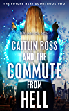 Caitlin Ross and the Commute from Hell (The Future Next Door Book 2)