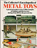 The Collector's Encyclopedia of Metal Toys: A Pictorial Guide to Over 2,500 Examples of Tinplate and Diecast Toys Dating…