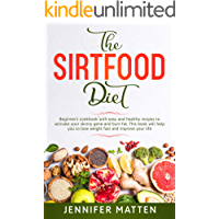The Sirtfood Diet: Beginner's cookbook with easy and healthy recipes to activate your skinny gene and burn fat. This book will help you to lose weight fast and improve your life