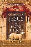 Celebrando Jesus nas festas bíblicas: Descubra a importância dessas festas na vida cristã