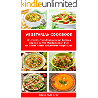 Vegetarian Cookbook: 101 Family-Friendly Vegetarian Recipes Inspired by The Mediterranean Diet for Better Health and…
