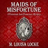 Maids of Misfortune: A Victorian San Francisco Mystery, Book 1