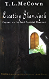 Creating Shamsiyah: Empowering the Saudi Feminist Movement (Revised 2014) (True Stories of Life with a Saudi Princess)