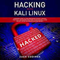 Hacking with Kali Linux: A Beginner's Guide to Learn Penetration Testing to Protect Your Family and Business from Cyber Attacks Building a Home Security System for Wireless Network Security