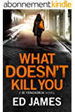 What Doesn't Kill You (A DI Fenchurch novel Book 3) (English Edition)