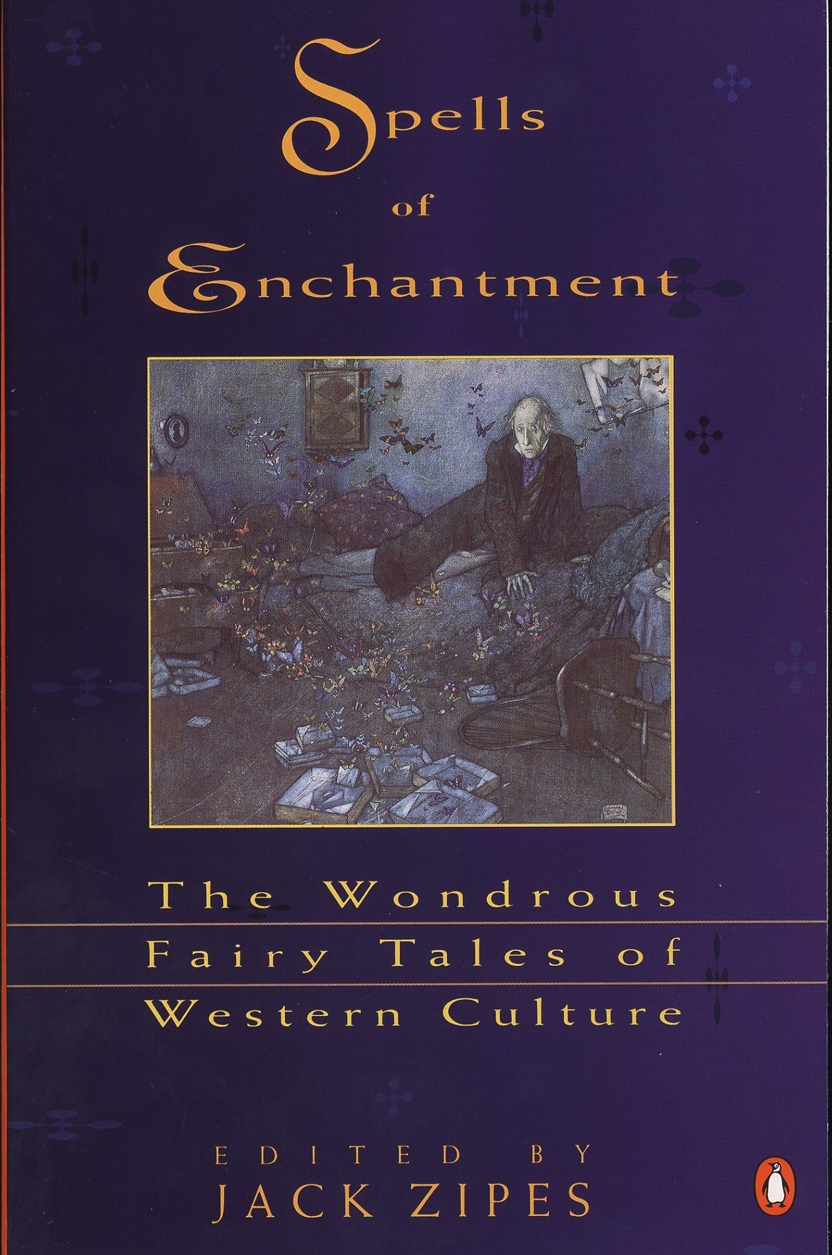 Spells Of Enchantment The Wondrous Fairy Tales Of Western Culture Various Jack Zipes 9780140127836 Amazon Com Books