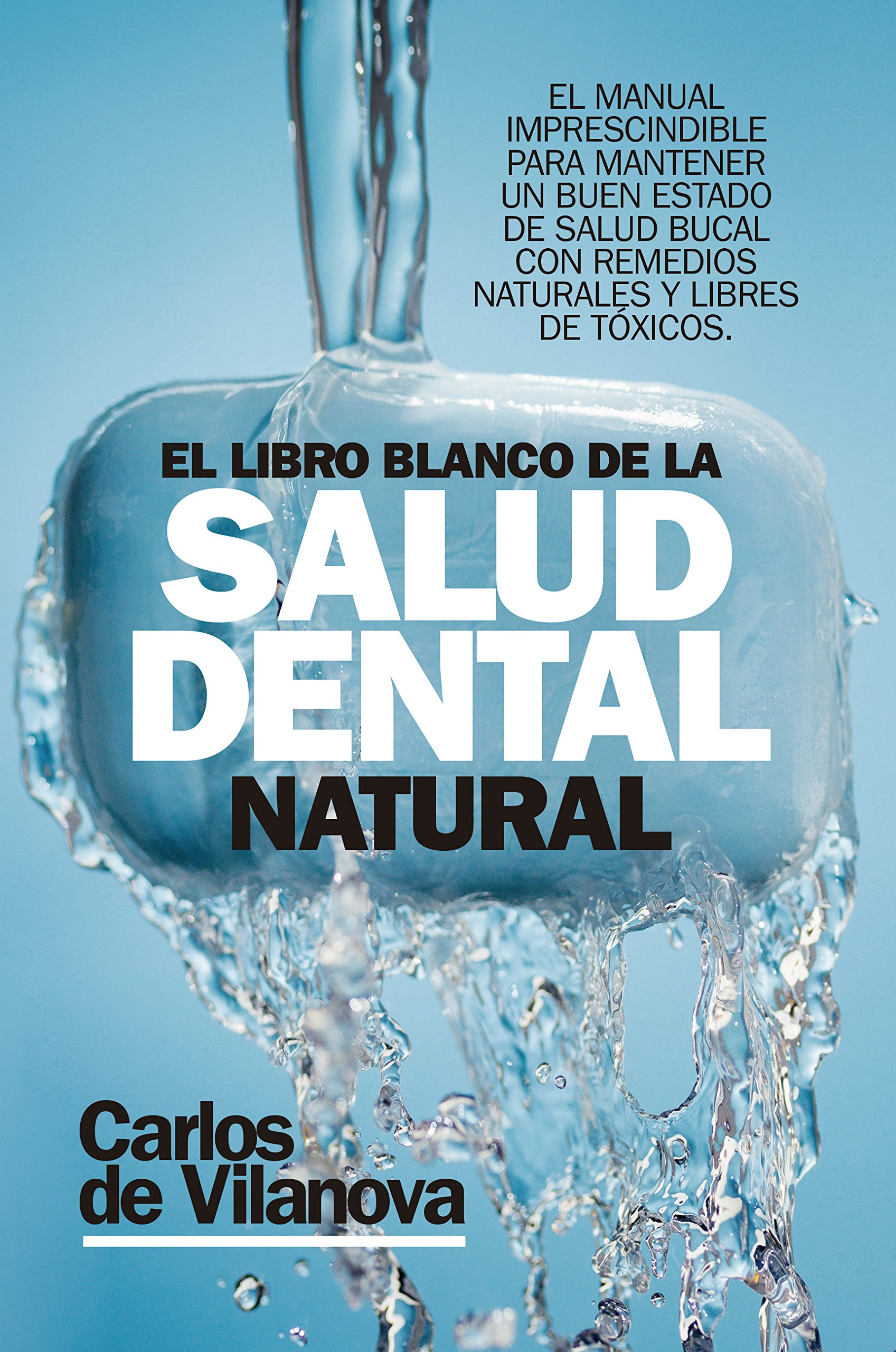 El libro blanco de la salud dental natural: Amazon.es: Carlos de Vilanova: Libros