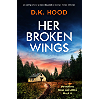 Her Broken Wings: A completely unputdownable serial killer thriller (Detectives Kane and Alton Book 8)