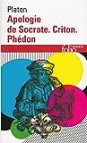 Apologie de Socrate - Criton - Phédon