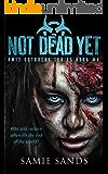 Not Dead Yet (AM13 Outbreak Series Book 4)