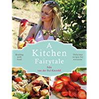 A Kitchen Fairytale: Healing with food - Delicious recipes for everyone (English Edition)