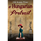 A Hungarian Portrait: A WW2 Historical Novel, Based on a True Story of a Jewish Holocaust Survivor (World War II Brave Women Fiction Book 5)