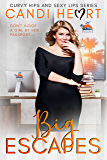 Big Escapes: BBW Steamy Romantic Comedy (Curvy Hips and Sexy Lips Book 4)