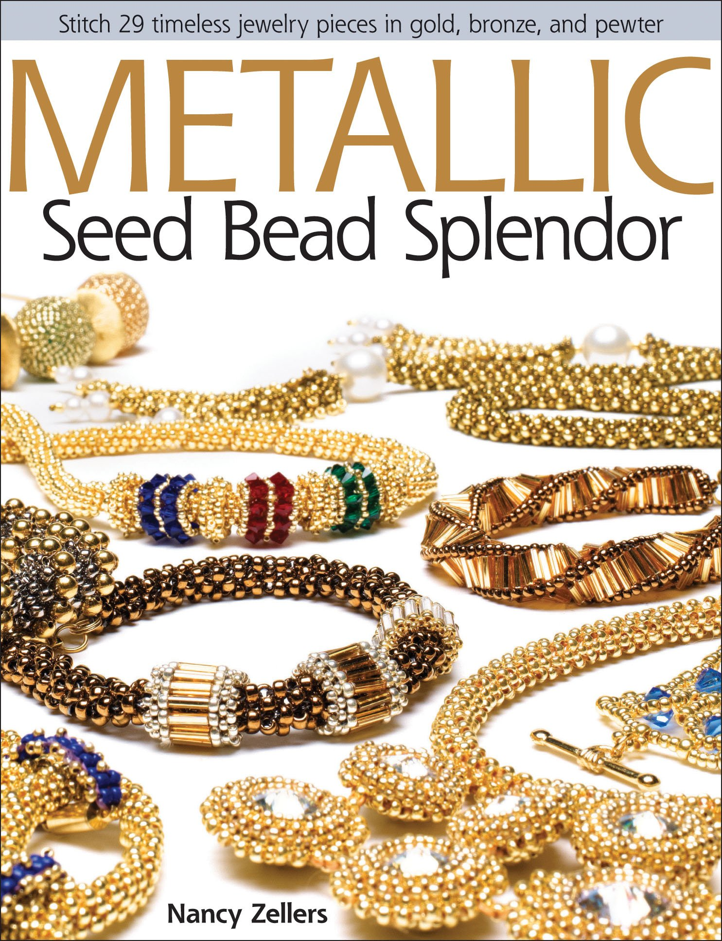 Metallic Seed Bead Splendor: Stitch 29 Timeless Jewelry Pieces in Gold, Bronze, and Pewter by Kalmbach Books