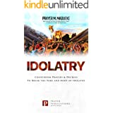 Idolatry: Courtroom Prayers & Decrees To Break the Yoke and Root of Idolatry (Satanic and Demonic Spirits)