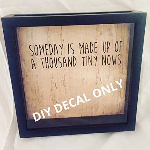 someday is made up of a thousand tiny nows diy vinyl decal