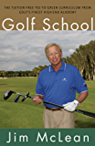 Golf School: The Tuition-Free Tee-to-Green Curriculum from Golf's Finest High End Academy (English Edition)