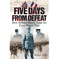 Five Days from Defeat: March 1918: How Britain Nearly Lost the First World War