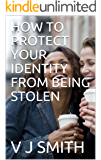HOW TO PROTECT YOUR IDENTITY FROM BEING STOLEN