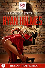 Psychic Detective Ryan Holmes: Human Trafficking (Book 7) Kindle Edition