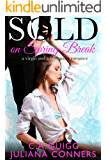 Sold on Spring Break: A Virgin and a Billionaire Romance (Sold: Virgin and Billionaire Romance Book  3)