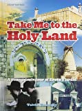 Take Me to the Holy Land: A Youngster's Tour of Eretz Yisrael (Artscroll Youth Series)