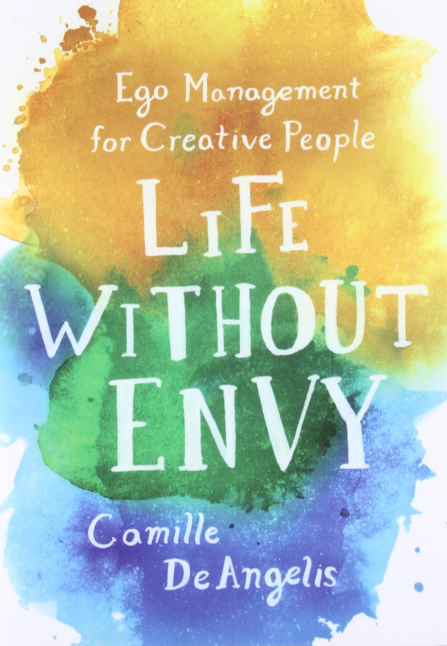 Life without envy ego management for creative people camille life without envy ego management for creative people camille deangelis 9781250099341 amazon books malvernweather