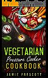 Vegetarian Pressure Cooker Cookbook: Cooking Quick Vegetarian Meals In One Pot Pressure Cookers