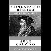 Comentario Bíblico Juan Calvino (Antiguo Testamento 1) (Spanish Edition)