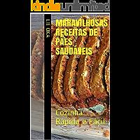 Maravilhosas Receitas de Pães Saudáveis: Cozinha Rápida e Fácil