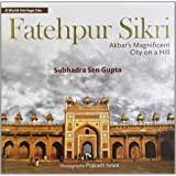Fatehpur Sikri: Akbar's Magnificent City on a Hill