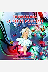 Thumbelina. La Petite Poucette. Hans Christian Andersen. Bilingual English/French Fairy Tale: Dual Language Picture Book for Children Kindle Edition