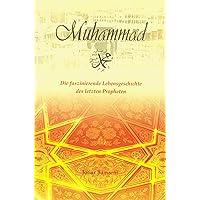Muhammad - Die faszinierende Lebensgeschichte des letzten Propheten