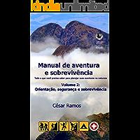 Manual de aventura e sobrevivência. Volume 2: Orientação, segurança e sobrevivência: Tudo o que você precisa saber para planejar suas aventuras na natureza