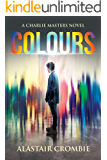 Colours (A Charlie Masters Novel Book 1)