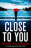 Close to You: A completely gripping psychological thriller