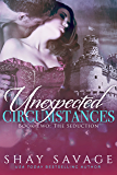 The Seduction: Unexpected Circumstances Book 2