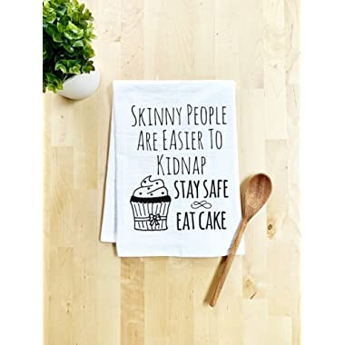 Funny Kitchen Towel, Skinny People Are Easier To Kidnap Stay Safe Eat Cake, Flour Sack Dish Towel, Sweet Housewarming Gift, White