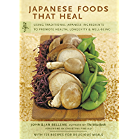 Japanese Foods that Heal: Using Traditional Japanese Ingredients to Promote Health, Longevity, & Well-Being (English Edition)