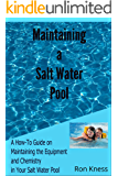 Maintaing a Salt Water Pool: A How-To Guide on Maintaining the Equipment and Chemistry Balance in Your Salt Water Pool