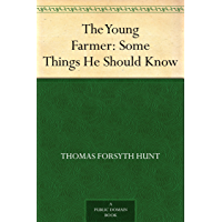 The Young Farmer: Some Things He Should Know (English Edition)