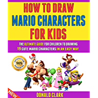 How To Draw Mario Characters For Kids: The Ultimate Guide For Children To Drawing 19 Cute Mario Characters In An Easy…