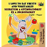 I Love to Eat Fruits and Vegetables (English Hungarian Bilingual Collection) (English Edition)