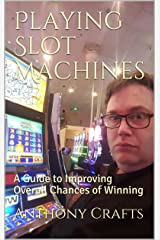 Playing Slot Machines: A Guide to Improving Overall Chances of Winning Kindle Edition